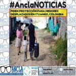 PIDEN PROTECCIÓN PARA MENORES DESPLAZADOS EN ITUANGO, COLOMBIA